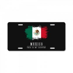 This is my country - Mexico License Plate | Artistshot