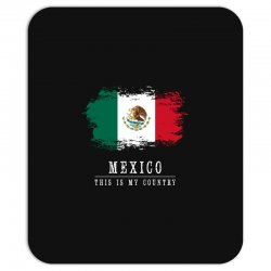 This is my country - Mexico Mousepad | Artistshot