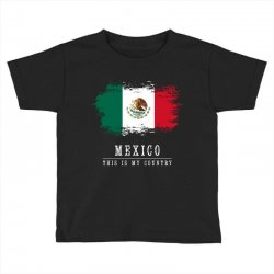 This is my country - Mexico Toddler T-shirt   Artistshot