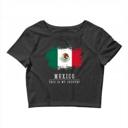 This is my country - Mexico Crop Top   Artistshot