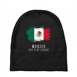 This is my country - Mexico Baby Beanies | Artistshot
