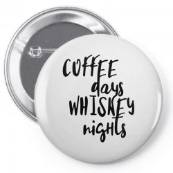 Coffee days, whiskey nights Pin-back button | Artistshot