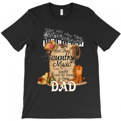 I Love More Than Country Music But One Of Them Is Being Dad T-shirt Designed By Wizarts