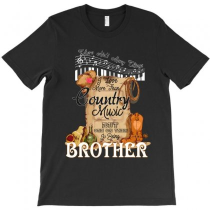 I Love More Than Country Music But One Of Them Is Being Brother T-shirt Designed By Wizarts