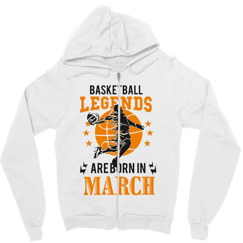 217ae591a Custom Basketball Legends Are Born In March Birth Zipper Hoodie By ...