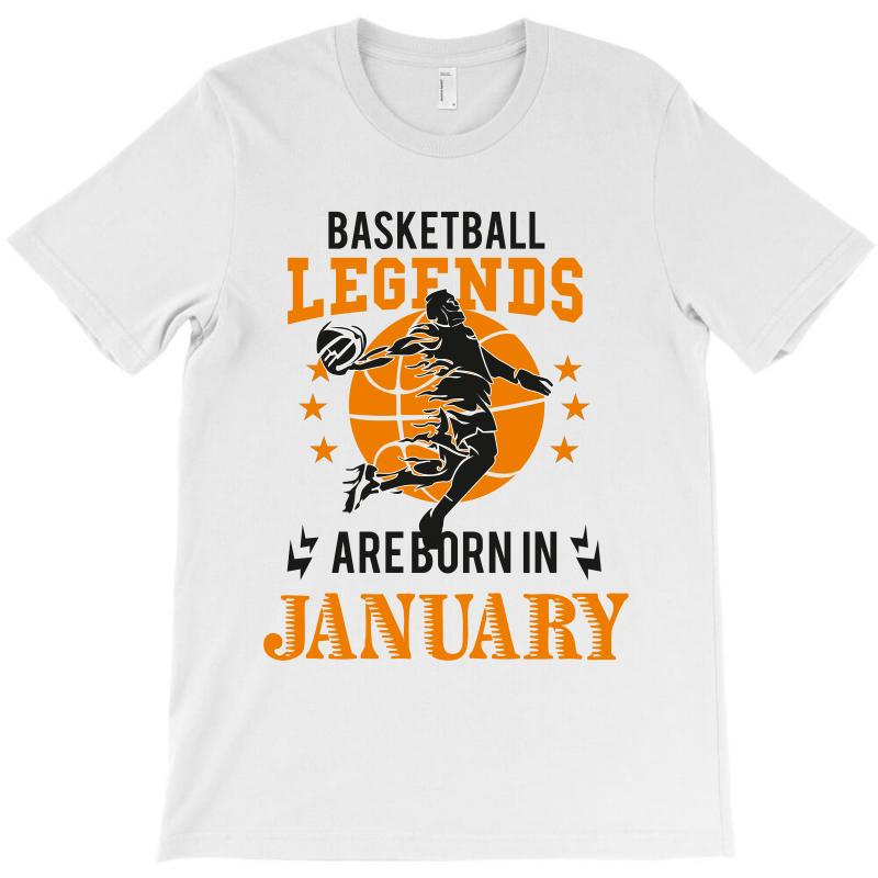 Basketball Legends Are Born In January Birth T Shirt
