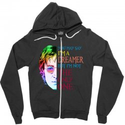 you may say i'm a dreamer Zipper Hoodie | Artistshot