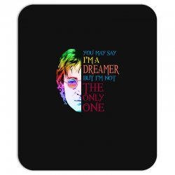 you may say i'm a dreamer Mousepad | Artistshot