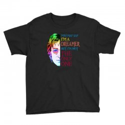 you may say i'm a dreamer Youth Tee | Artistshot