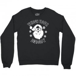 whos your daddy hoodie santa ugly sweater party Crewneck Sweatshirt | Artistshot