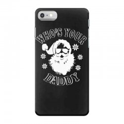 whos your daddy hoodie santa ugly sweater party iPhone 7 Case | Artistshot