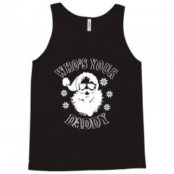 whos your daddy hoodie santa ugly sweater party Tank Top | Artistshot