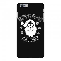 whos your daddy hoodie santa ugly sweater party iPhone 6 Plus/6s Plus Case | Artistshot