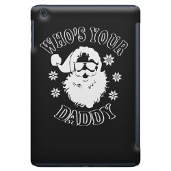 whos your daddy hoodie santa ugly sweater party iPad Mini | Artistshot