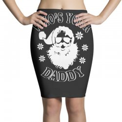 whos your daddy hoodie santa ugly sweater party Pencil Skirts | Artistshot