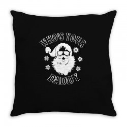 whos your daddy hoodie santa ugly sweater party Throw Pillow | Artistshot
