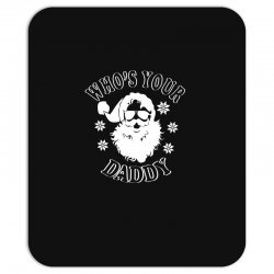 whos your daddy hoodie santa ugly sweater party Mousepad | Artistshot