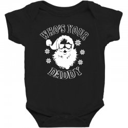 whos your daddy hoodie santa ugly sweater party Baby Bodysuit | Artistshot