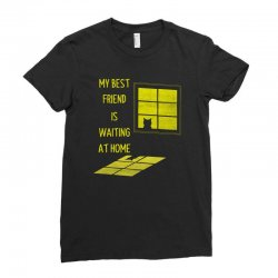 my best friend is waiting at home Ladies Fitted T-Shirt | Artistshot
