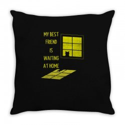 my best friend is waiting at home Throw Pillow | Artistshot