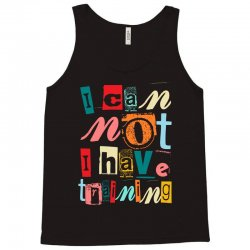 I can not, I have training Tank Top | Artistshot