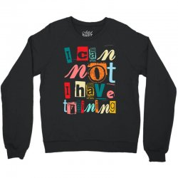 I can not, I have training Crewneck Sweatshirt | Artistshot