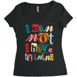 I can not, I have training Women's Triblend Scoop T-shirt | Artistshot