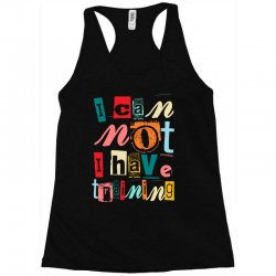 I can not, I have training Racerback Tank | Artistshot
