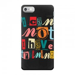 I can not, I have training iPhone 7 Case | Artistshot
