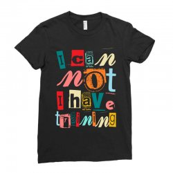 I can not, I have training Ladies Fitted T-Shirt | Artistshot