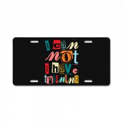 I can not, I have training License Plate | Artistshot