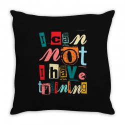I can not, I have training Throw Pillow | Artistshot