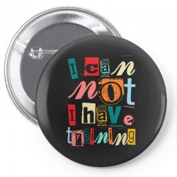 I can not, I have training Pin-back button | Artistshot