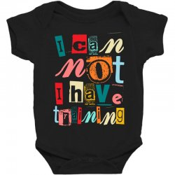 I can not, I have training Baby Bodysuit | Artistshot