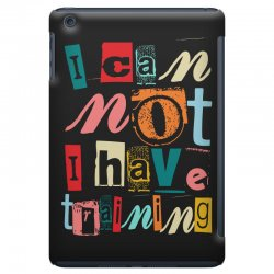 I can not, I have training iPad Mini | Artistshot