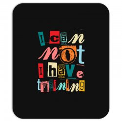 I can not, I have training Mousepad | Artistshot