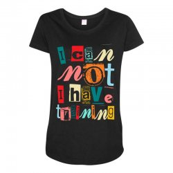 I can not, I have training Maternity Scoop Neck T-shirt | Artistshot