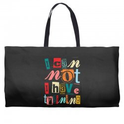 I can not, I have training Weekender Totes | Artistshot