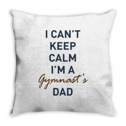 I can't keep calm, I'm a Gumnast's dad Throw Pillow | Artistshot
