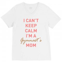 I can't keep calm, I'm a Gumnast's mom V-Neck Tee | Artistshot