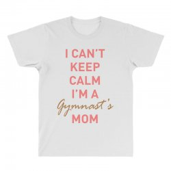 I can't keep calm, I'm a Gumnast's mom All Over Men's T-shirt | Artistshot