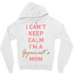 I can't keep calm, I'm a Gumnast's mom Zipper Hoodie | Artistshot
