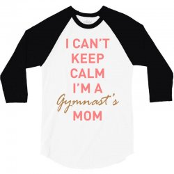 I can't keep calm, I'm a Gumnast's mom 3/4 Sleeve Shirt | Artistshot