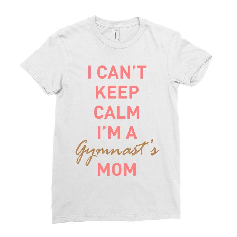 I Can't Keep Calm, I'm A Gumnast's Mom Ladies Fitted T-shirt | Artistshot