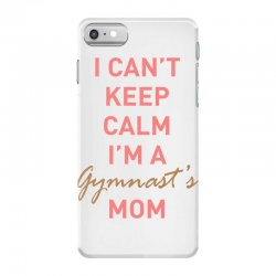 I can't keep calm, I'm a Gumnast's mom iPhone 7 Case | Artistshot