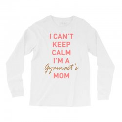 I can't keep calm, I'm a Gumnast's mom Long Sleeve Shirts | Artistshot