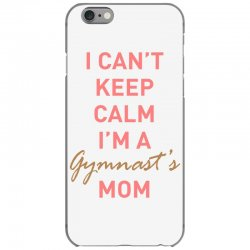 I can't keep calm, I'm a Gumnast's mom iPhone 6/6s Case | Artistshot