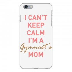 I can't keep calm, I'm a Gumnast's mom iPhone 6 Plus/6s Plus Case | Artistshot