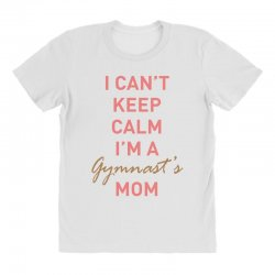 I can't keep calm, I'm a Gumnast's mom All Over Women's T-shirt | Artistshot