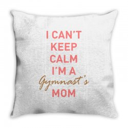 I can't keep calm, I'm a Gumnast's mom Throw Pillow | Artistshot